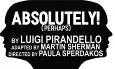 """TAPs production """"Absolutely! (Perhaps)"""" by Luigi Pirandello. March 9-11, 16-18 at 8PM in the LLBT. Box office is now open!"""