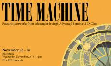 Time Machine - Studio Art Exhibition featuring work from professor Irving's class