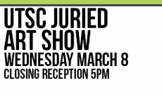 UTSC Juried Art Show. Wednesday March 8, AA 3rd Floor. Closing Reception is at 5pm
