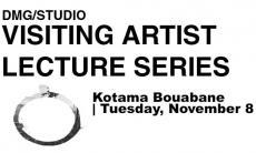 DMG/Studio Visiting Artist Lecture Series with Kotama Bouabane. November 8, 1-2pm, AA304