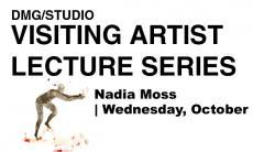 DMG/Studio Visiting Artist Lecture Series with Nadia Moss. October 26, 1-2pm, AA304