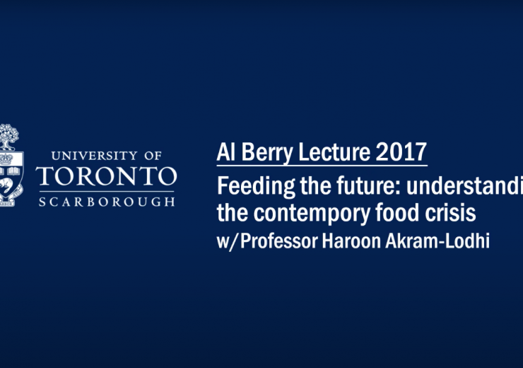 Al Berry Lecture 2017 - Feeding the future: Understanding the contemporary food crisis w/ Professor Haroon Akram-Lodhi