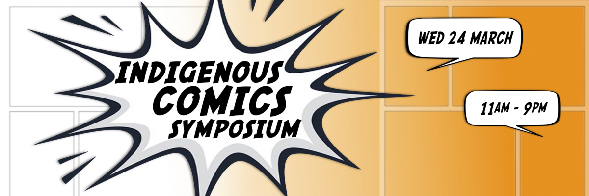 """Gradient orange-and-white background with empty comic panels, """"Indigenous Comics Symposium"""" in a spiky bubble, date/time in speech balloons"""