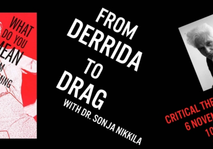 critical theory society presentation | dr nikkila| from derrida to drag | november 6 2017 from 10-11am in mw264