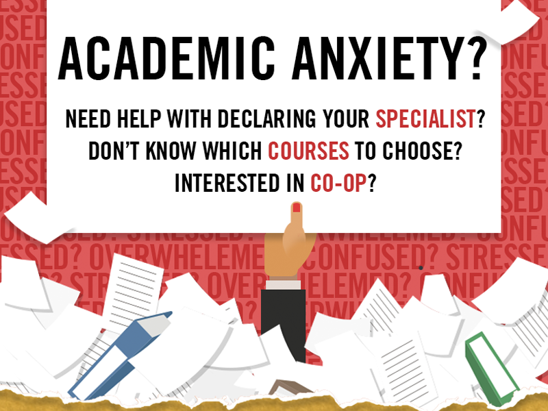 Academic anxiety? Need help with declaring your specialist? Don't know which courses to choose? Interested in co-op?