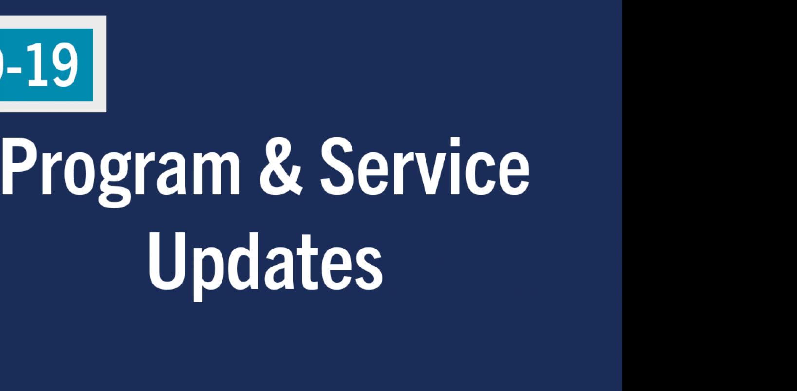 COVID-19 Program & Service Updates